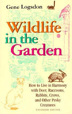 Wildlife in the Garden, Expanded Edition: How to Live in Harmony with Deer, Raccoons, Rabbits, Crows, and Other Pesky Creatures