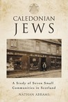 Caledonian Jews: A Study of Seven Small Communities in Scotland