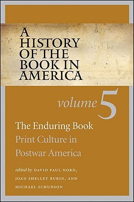 A History of the Book in America: Volume 5: The Enduring Book: Print Culture in Postwar America (History of the Book in America, #5)