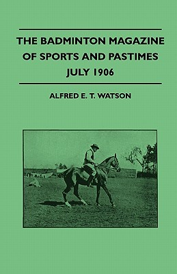 The Badminton Magazine Of Sports And Pastimes - July 1906 - Containing Chapters On: Sportsman Of Mark, Royal Homes Of Sport, Women's Golf And The Education Of A Polo Pony
