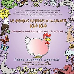 Las Increibles Aventuras de La Gallinita Klo Klo - Bilingual Edition: The Incredible Adventures of Kluck Kluck, the Little Hen