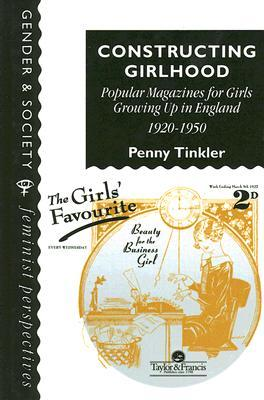 Constructing Girlhood: Popular Magazines for Girls Growing Up in England, 1920-1950