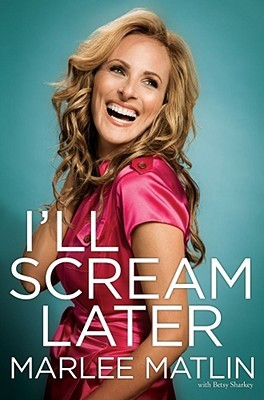 I'll Scream Later by Marlee Matlin