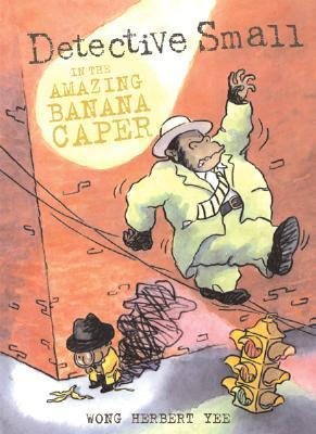 Detective Small in the Amazing Banana Caper by Wong Herbert Yee