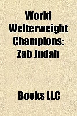 """World Welterweight Champions: Zab Judah, Ted """"Kid"""" Lewis, Jackie Fields, Harry Lewis, Johnny Saxton, Freddie 'Red' Cochrane, Yuriy Nuzhnenko"""