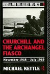 Churchill and the Archangel Fiasco by Michael Kettle