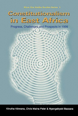 Constitutionalism in East Africa. Progress, Challenges and Prospects in 1999 (Kituo Cha Katiba Studies Series, 1)