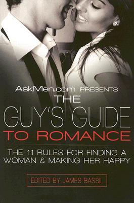 AskMen.com Presents The Guy's Guide to Romance: The 11 Rules for Finding a Woman  Making Her Happy