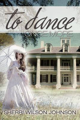 To Dance Once More by Sherri Wilson Johnson