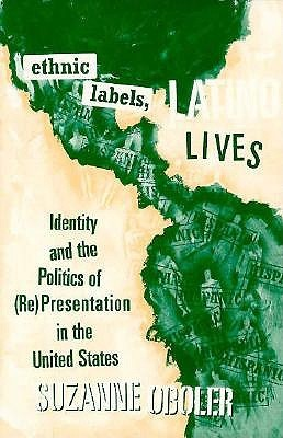 Ethnic Labels, Latino Lives: Identity and the Politics of (Re) Presentation in the United States