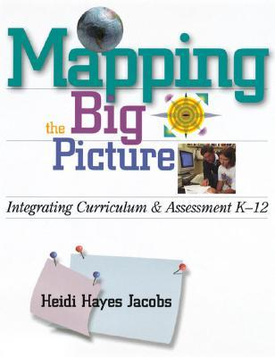 Mapping the Big Picture: Integrating Curriculum & Assessment K-12