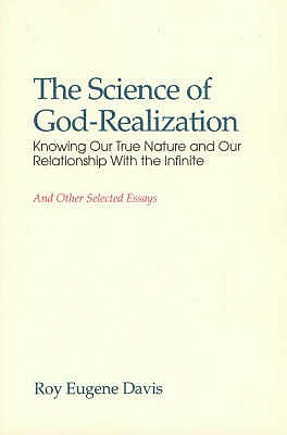 the-science-of-god-realization-knowing-our-true-nature-and-our-relationship-with-the-infinite-and-other-selected-essays