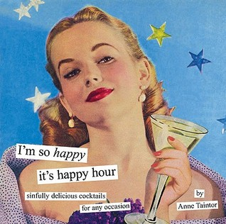 I'm so happy it's happy hour by Anne Taintor
