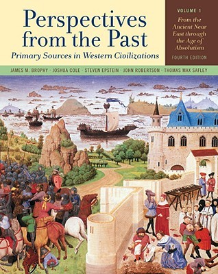 Perspectives from the Past, Volume 1: Primary Sources in Western Civilizations: From the Ancient Near East Through the Age of Absolutism