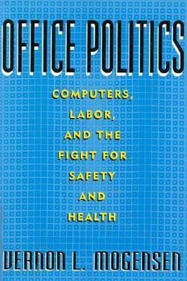 Office Politics: Computers, Labor, and the Fight for Safety and Health
