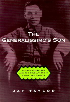 the-generalissimo-s-son-chiang-ching-kuo-and-the-revolutions-in-china-and-taiwan