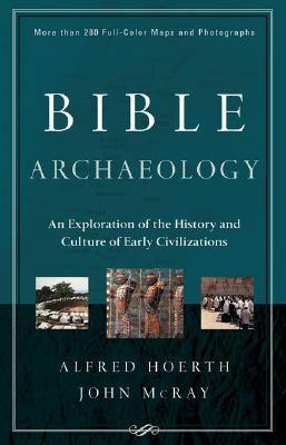 Bible Archaeology: An Exploration of the History and Culture of Early Civilizations