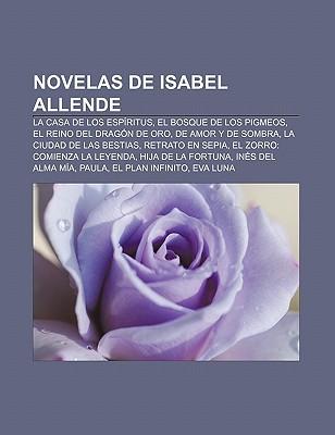 Novelas de Isabel Allende: La Casa de Los Espiritus, El Bosque de Los Pigmeos, El Reino del Dragon de Oro, de Amor y de Sombra