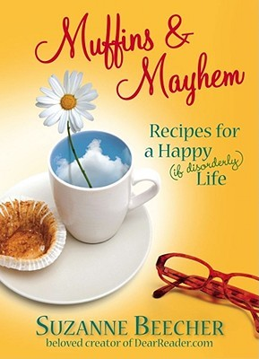 Muffins and Mayhem: Recipes for a Happy (if Disorderly) Life