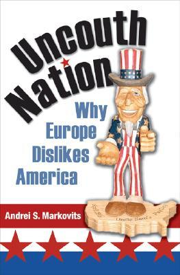 Uncouth Nation by Andrei S. Markovits
