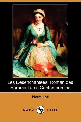Les Désenchantées: Roman des Harems Turcs Contemporains