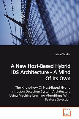A New Host-Based Hybrid Ids Architecture - A Mind of Its Own