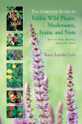 the-complete-guide-to-edible-wild-plants-mushrooms-fruits-and-nuts-how-to-find-identify-and-cook-them