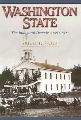 Washington State: The Inaugural Decade, 1889-1899