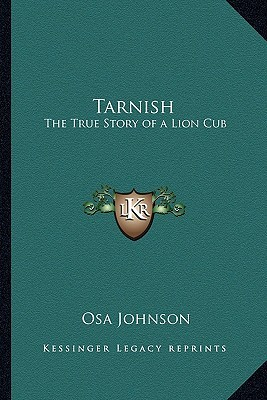 Tarnish: The True Story of a Lion Cub