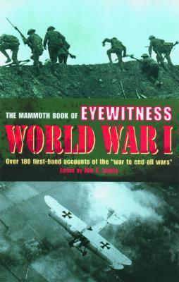 The Mammoth Book of Eyewitness World War I: Over 280 First-Hand Accounts of the War to End All Wars