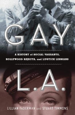 Gay L. A. by Lillian Faderman