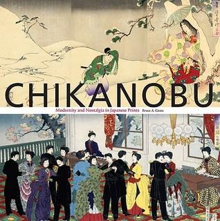 Chikanobu: Modernity and Nostalgia in Japanese Prints