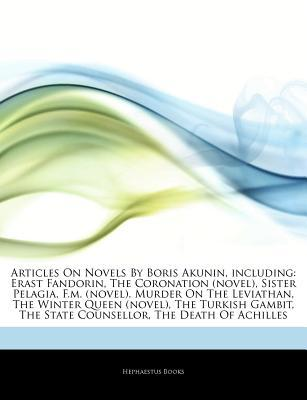 Articles on Novels by Boris Akunin, Including: Erast Fandorin, the Coronation (Novel), Sister Pelagia, F.M. (Novel), Murder on the Leviathan, the Winter Queen (Novel), the Turkish Gambit, the State Counsellor, the Death of Achilles