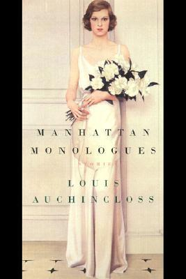 Manhattan Monologues by Louis Auchincloss