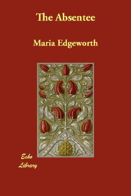 Ebook The Absentee by Maria Edgeworth read!
