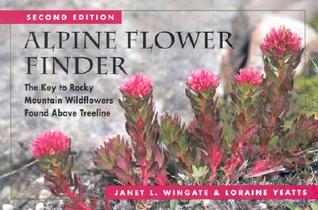 Alpine Flower Finder: The Key to Rocky Mountain Wildflowers Found Above Treeline