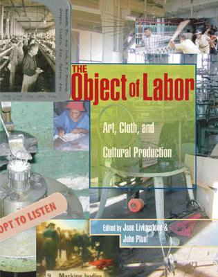 The Object of Labor: Art, Cloth, and Cultural Production