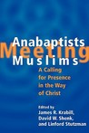 Anabaptists Meeting Muslims: A Calling for Presence in the Way of Christ