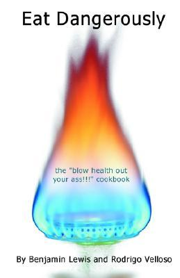Eat Dangerously: The Blow Health Out Your Ass!!! Cookbook Descargas de libros electrónicos pdf