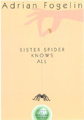 Sister Spider Knows All by Adrian Fogelin