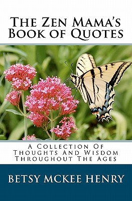 The Zen Mama's Book of Quotes: A Collection of Thoughts and Wisdom Throughout the Ages