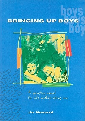 Bringing Up Boys: A Parenting Manual for Sole Mothers Raising Sons