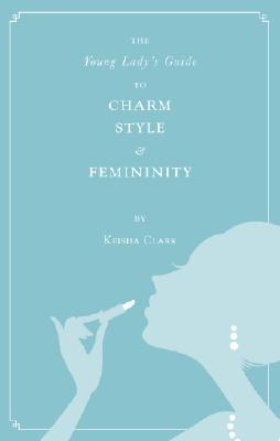 The Young Lady's Guide to Charm, Style & Femininity