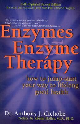 Enzymes & Enzyme Therapy: How to Jump-Start Your Way to Lifelong Good Health