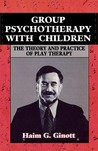 Group Psychotherapy with Children by Haim G. Ginott