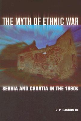 The Myth of Ethnic War by V.P. Gagnon Jr.