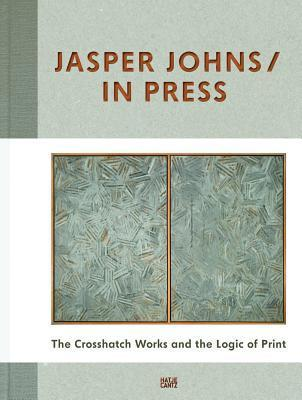 Jasper Johns: In Press: The Crosshatch Works and the Logic of Print