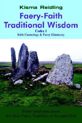 Faery-Faith Traditional Wisdom: Codex 1 Irish Cosmology & Faery Glamoury
