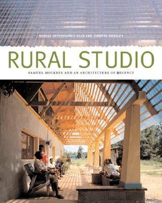 Rural Studio by Andrea Oppenheimer Dean