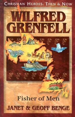 Wilfred Grenfell: Fisher of Men: Christian Heroes: Then & Now